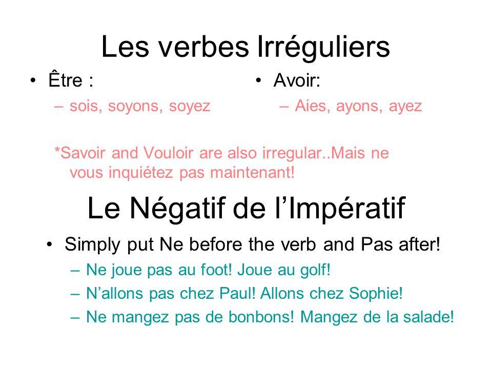 Les verbes Irréguliers Être : –sois, soyons, soyez *Savoir and Vouloir are also irregular..Mais ne vous inquiétez pas maintenant! Avoir: –Aies, ayons,