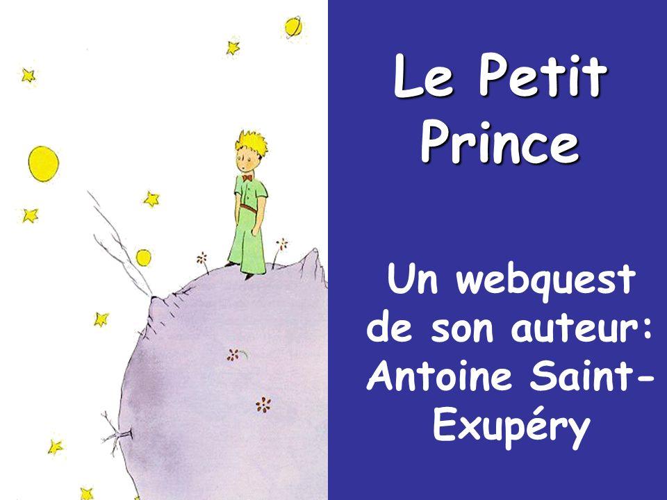 Un webquest de son auteur: Antoine Saint- Exupéry Le Petit Prince