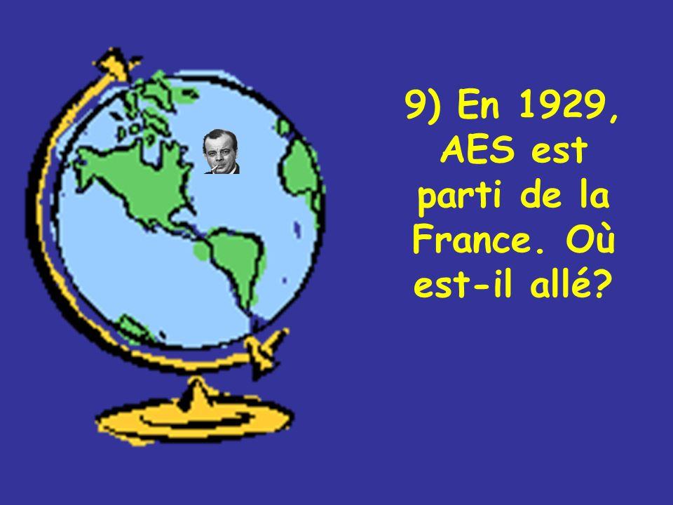 9) En 1929, AES est parti de la France. Où est-il allé?