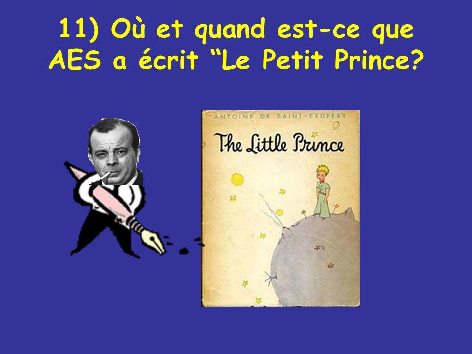 11) Où et quand est-ce que AES a écrit Le Petit Prince?