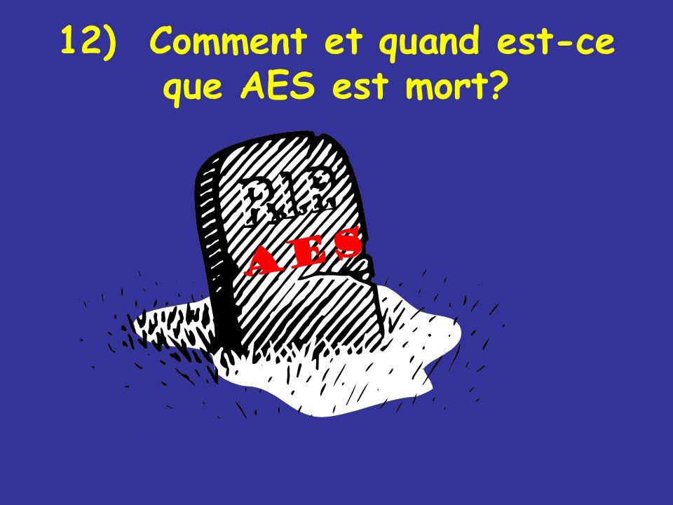 12) Comment et quand est-ce que AES est mort? AES