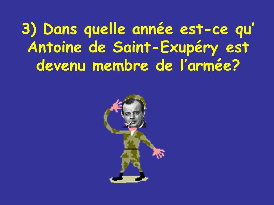3) Dans quelle année est-ce qu Antoine de Saint-Exupéry est devenu membre de larmée?