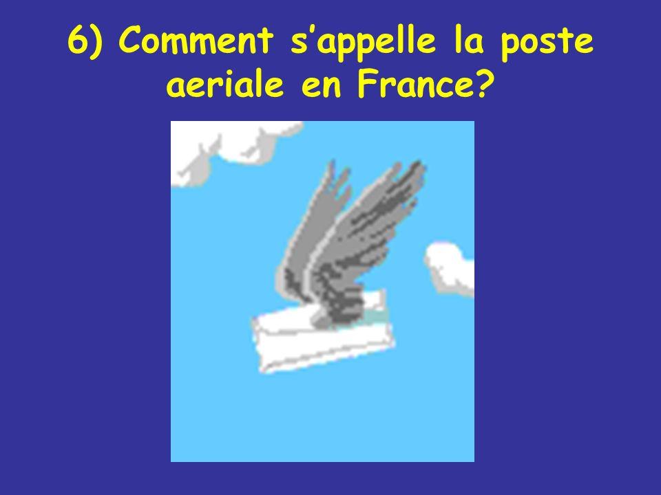 6) Comment sappelle la poste aeriale en France?