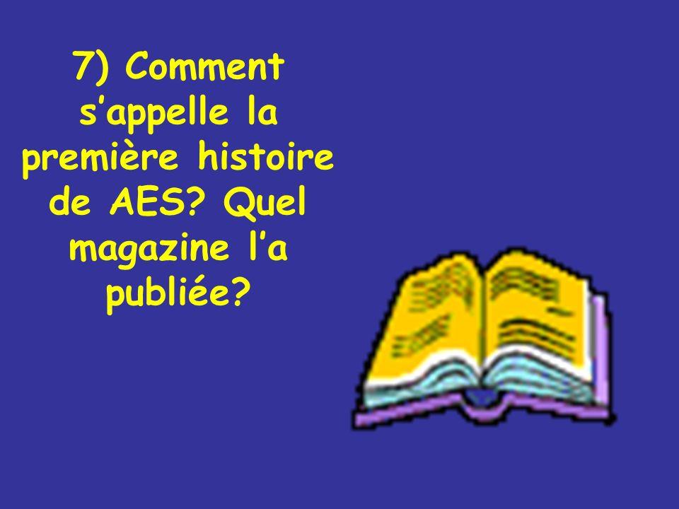 7) Comment sappelle la première histoire de AES? Quel magazine la publiée?