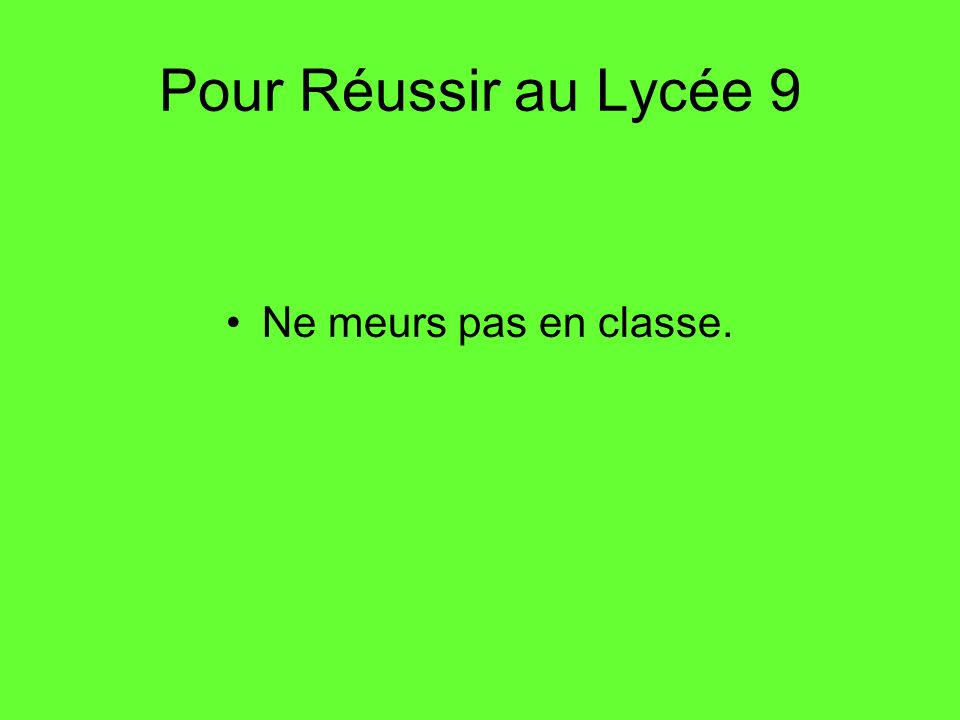 Pour Réussir au Lycée 9 Ne meurs pas en classe.