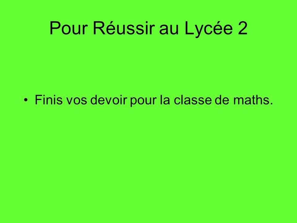 Pour Réussir au Lycée 2 Finis vos devoir pour la classe de maths.
