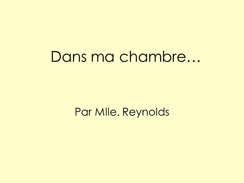 Dans ma chambre… Par Mlle. Reynolds