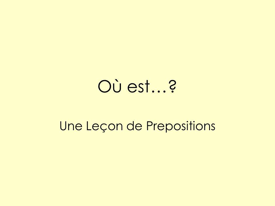 Où est… Une Leçon de Prepositions