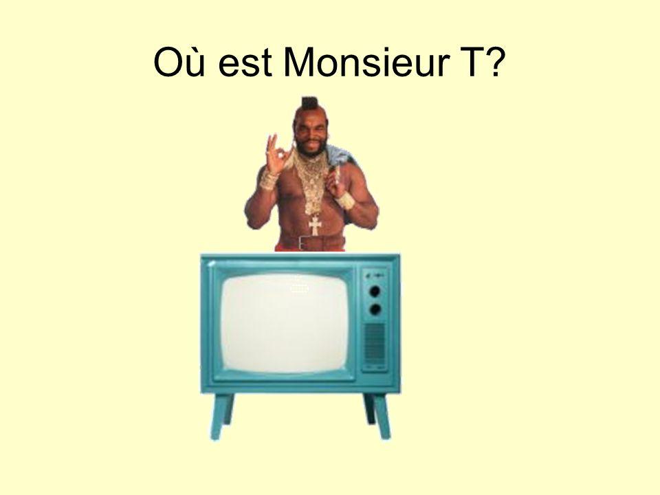 Où est Monsieur T