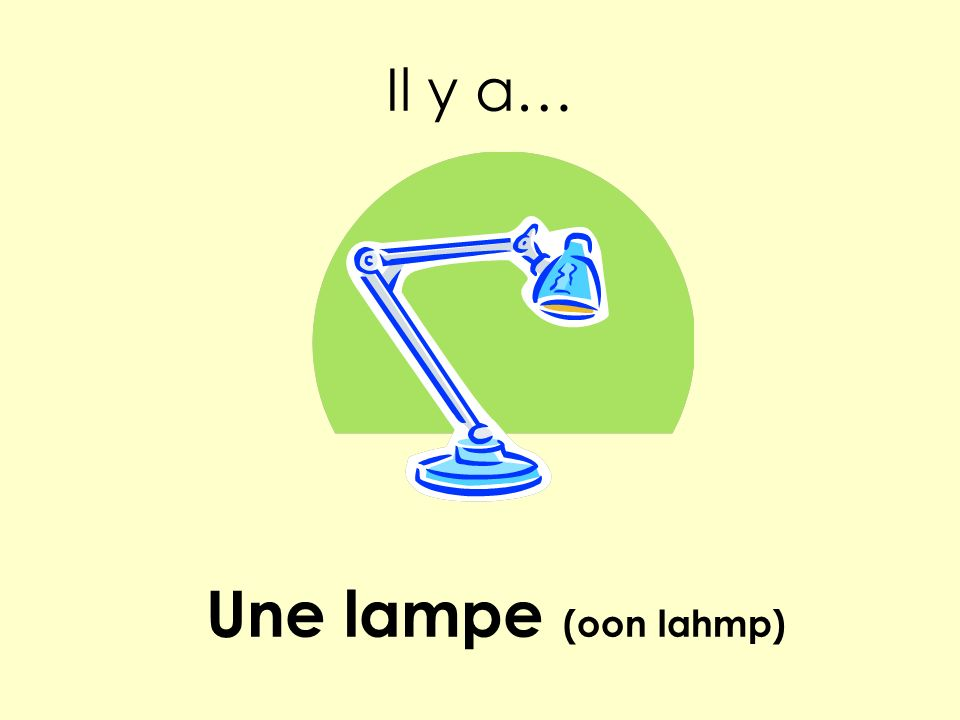 Il y a… Une lampe (oon lahmp)