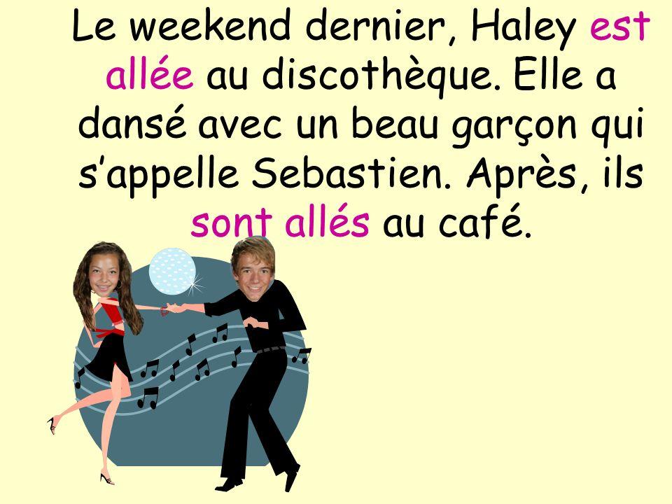Le weekend dernier, Haley est allée au discothèque. Elle a dansé avec un beau garçon qui sappelle Sebastien. Après, ils sont allés au café.