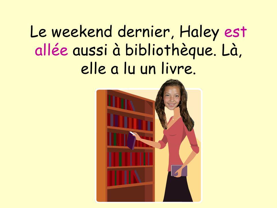 Le weekend dernier, Haley est allée aussi à bibliothèque. Là, elle a lu un livre.