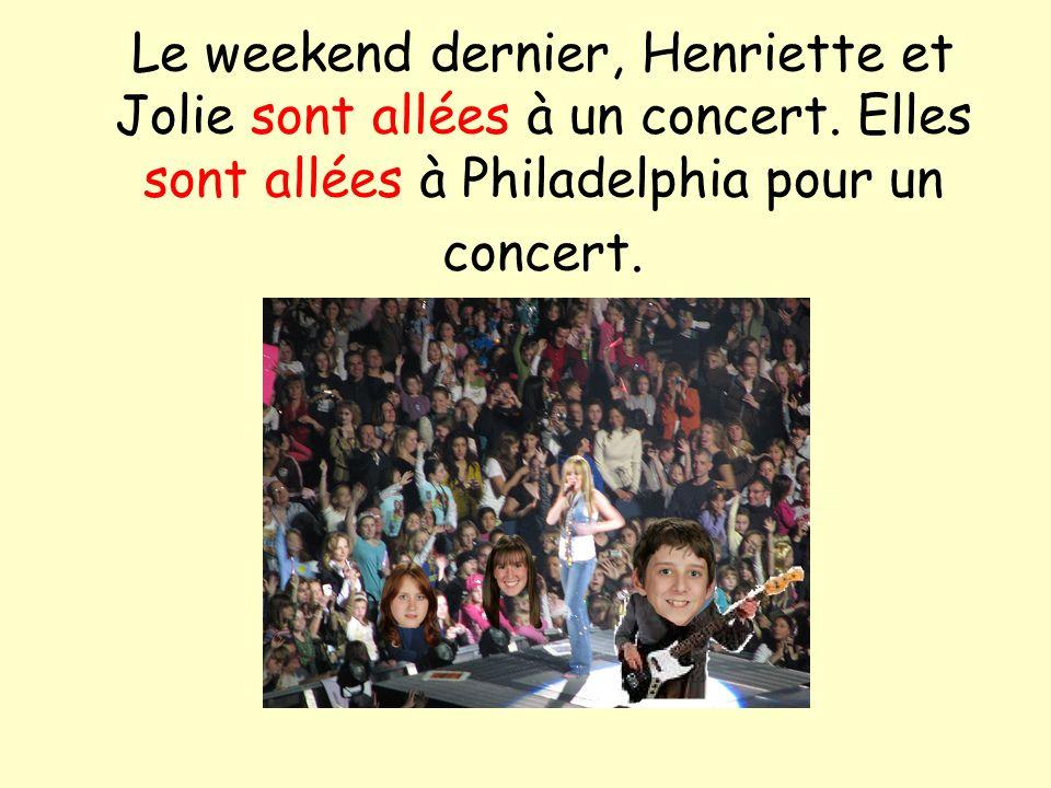 Le weekend dernier, Henriette et Jolie sont allées à un concert. Elles sont allées à Philadelphia pour un concert.