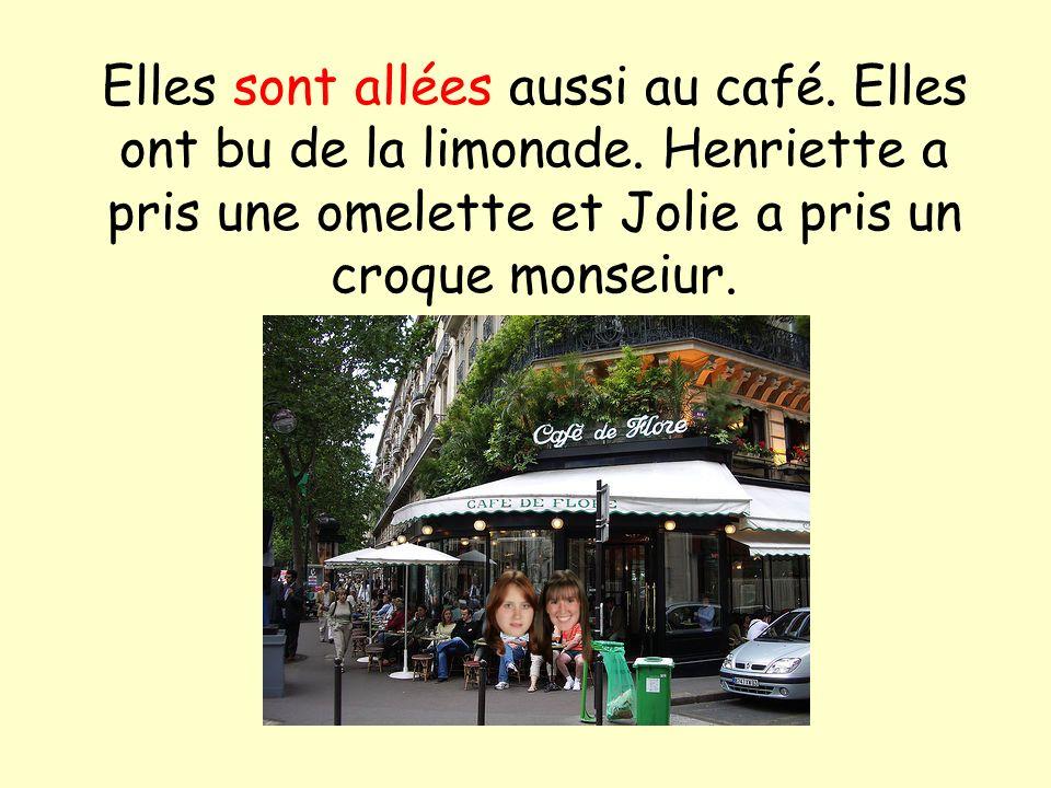 Elles sont allées aussi au café. Elles ont bu de la limonade. Henriette a pris une omelette et Jolie a pris un croque monseiur.