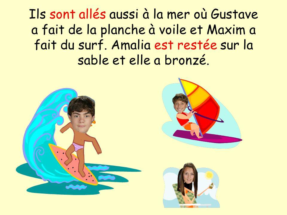 Ils sont allés aussi à la mer où Gustave a fait de la planche à voile et Maxim a fait du surf. Amalia est restée sur la sable et elle a bronzé.