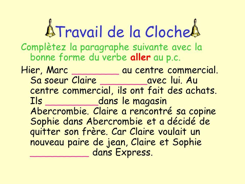 Travail de la Cloche Complètez la paragraphe suivante avec la bonne forme du verbe aller au p.c. Hier, Marc ________ au centre commercial. Sa soeur Cl