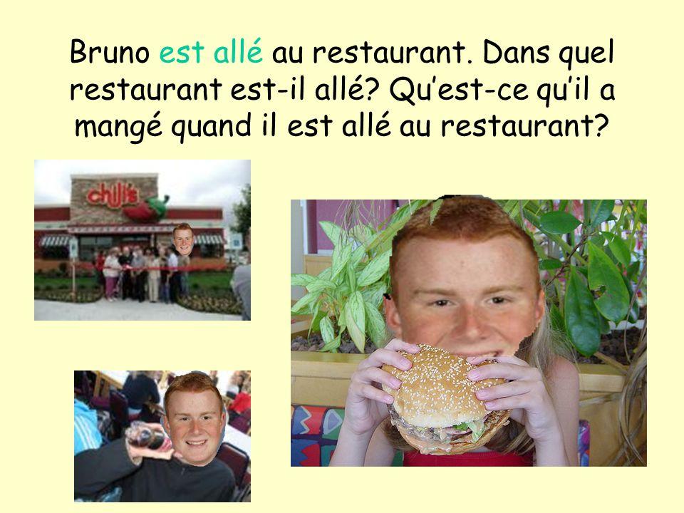 Bruno est allé au restaurant. Dans quel restaurant est-il allé? Quest-ce quil a mangé quand il est allé au restaurant?