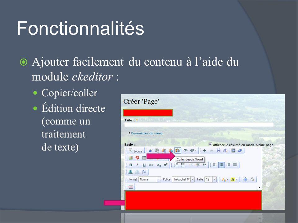 Fonctionnalités Ajouter facilement du contenu à laide du module ckeditor : Copier/coller Édition directe (comme un traitement de texte)