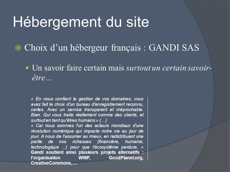 Hébergement du site Choix dun hébergeur français : GANDI SAS Un savoir faire certain mais surtout un certain savoir- être… « En nous confiant la gestion de vos domaines, vous avez fait le choix d un bureau d enregistrement reconnu, certes.