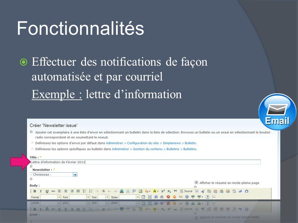 Fonctionnalités Effectuer des notifications de façon automatisée et par courriel Exemple : lettre dinformation