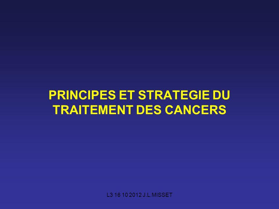 L3 16 10 2012 J.L.MISSET PRINCIPES ET STRATEGIE DU TRAITEMENT DES CANCERS