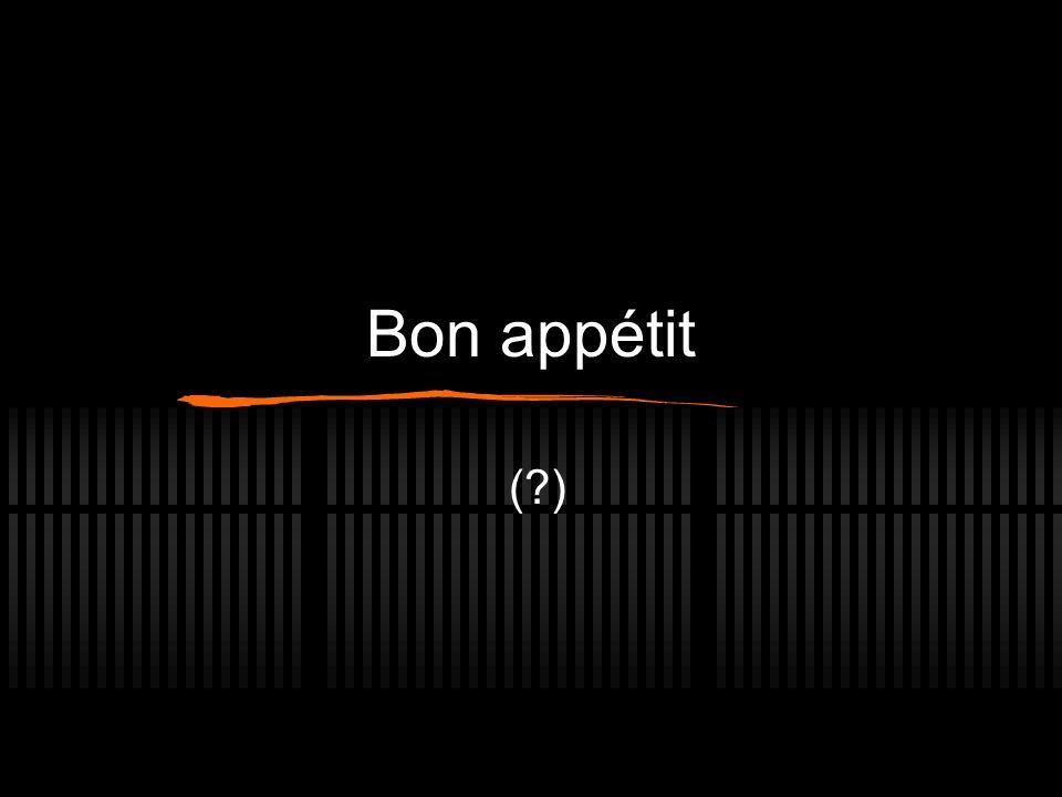 Bon appétit (?)