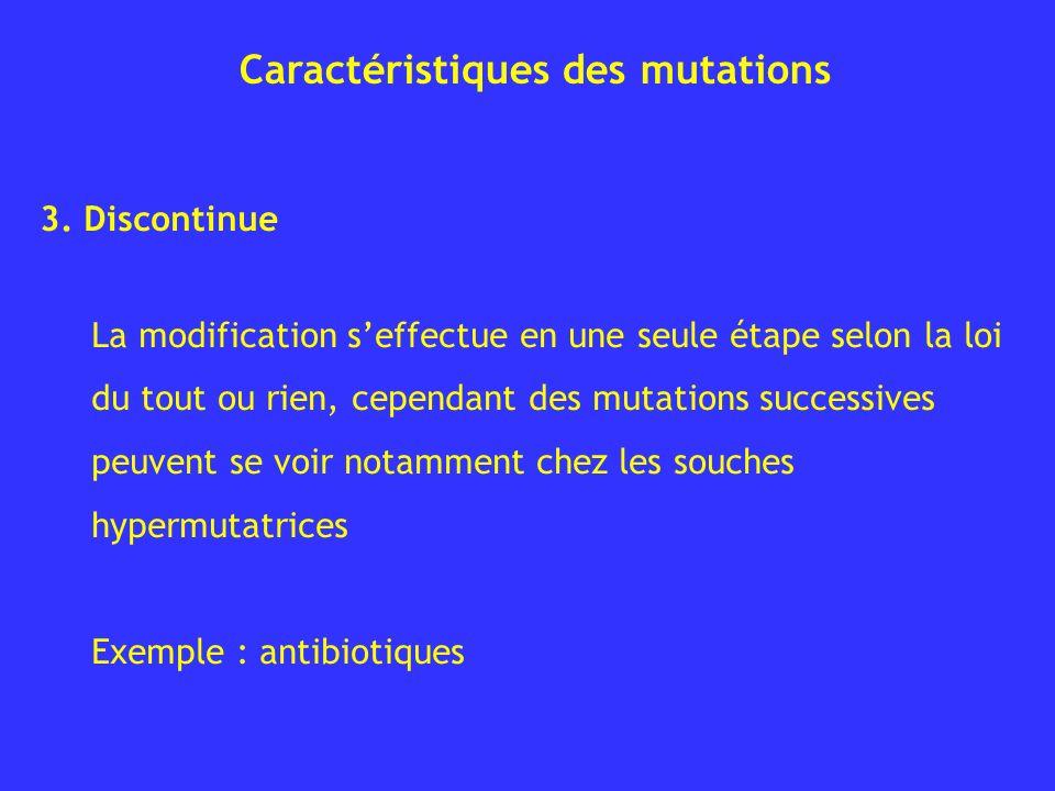 3. Discontinue La modification seffectue en une seule étape selon la loi du tout ou rien, cependant des mutations successives peuvent se voir notammen