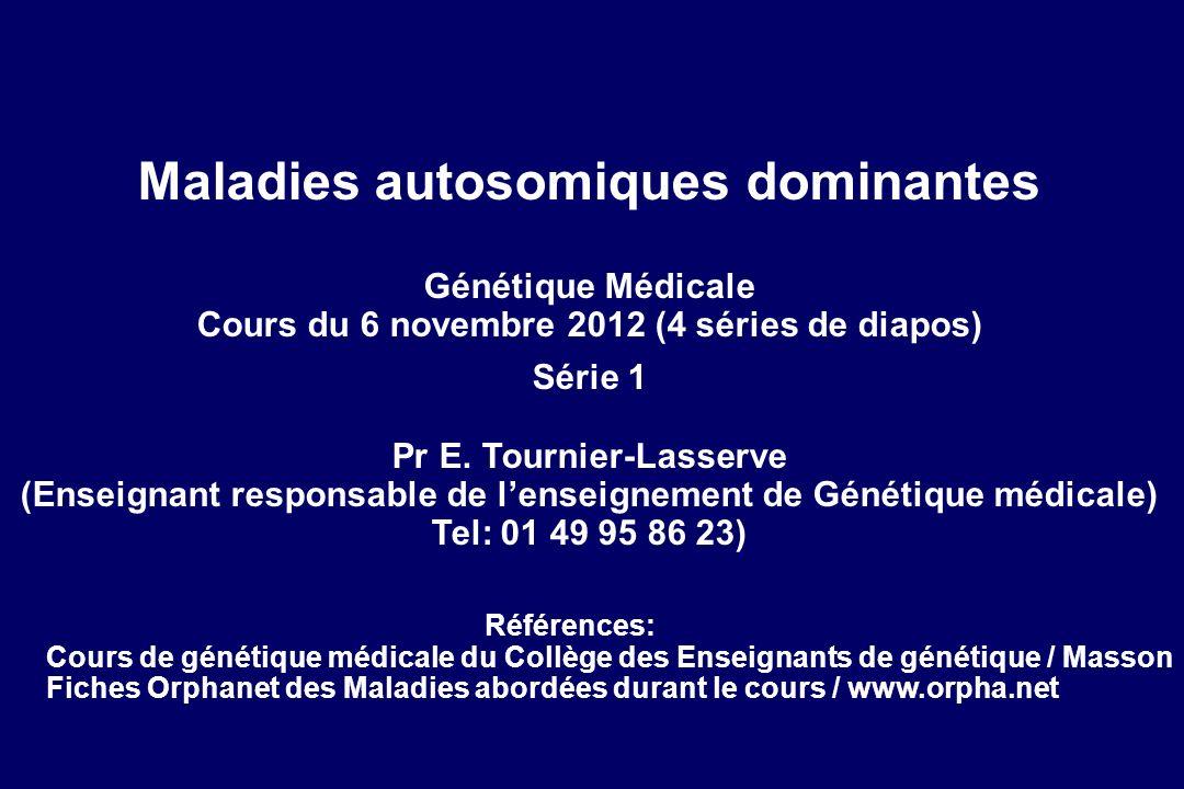 Maladies autosomiques dominantes Génétique Médicale Cours du 6 novembre 2012 (4 séries de diapos) Série 1 Pr E. Tournier-Lasserve (Enseignant responsa