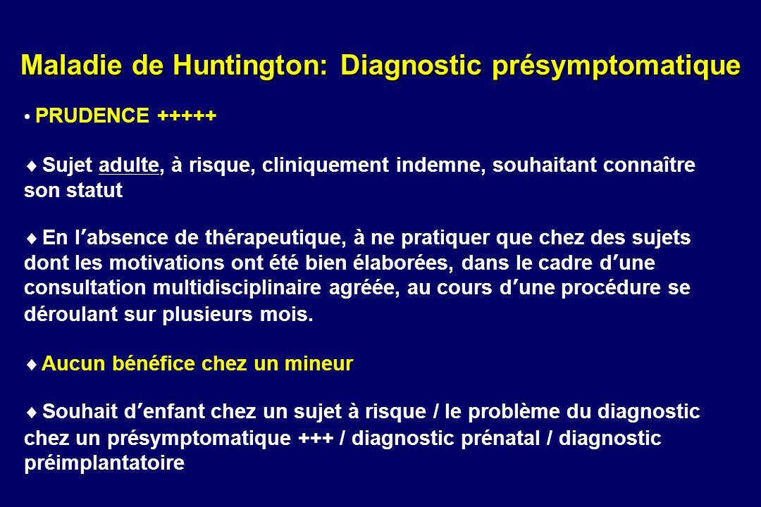 Maladie de Huntington: Diagnostic présymptomatique PRUDENCE +++++ Sujet adulte, à risque, cliniquement indemne, souhaitant connaître son statut En lab