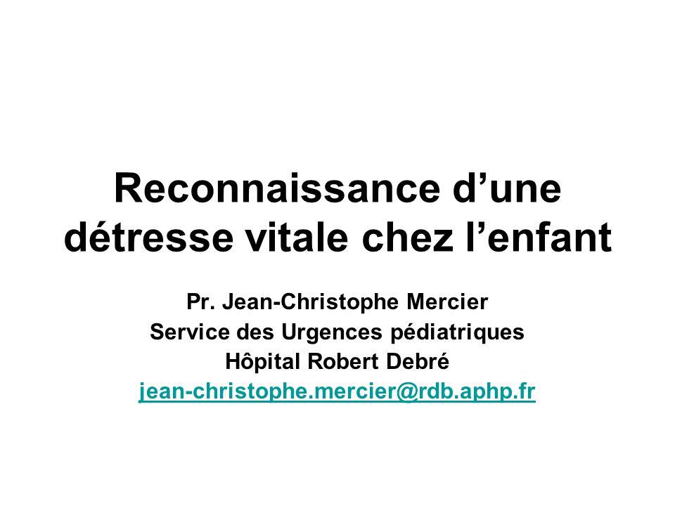 Reconnaissance dune détresse vitale chez lenfant Pr. Jean-Christophe Mercier Service des Urgences pédiatriques Hôpital Robert Debré jean-christophe.me