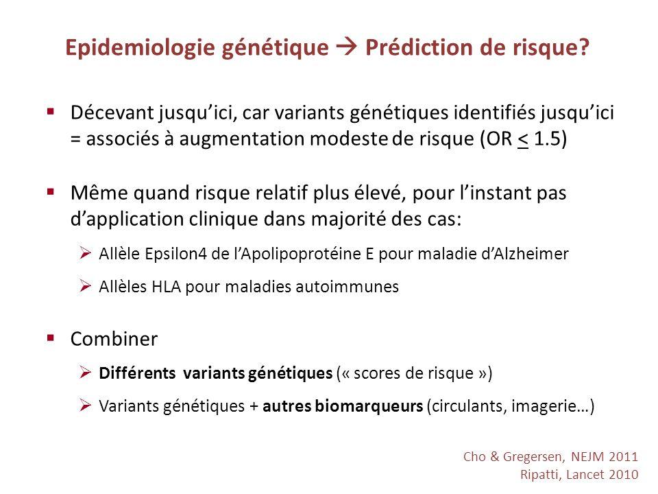 Cho & Gregersen, NEJM 2011 Ripatti, Lancet 2010 Epidemiologie génétique Prédiction de risque? Décevant jusquici, car variants génétiques identifiés ju