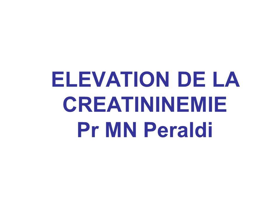 ELEVATION DE LA CREATININEMIE Pr MN Peraldi
