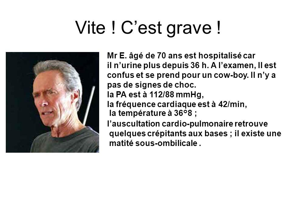Vite .Cest grave . Mr E. âgé de 70 ans est hospitalisé car il nurine plus depuis 36 h.