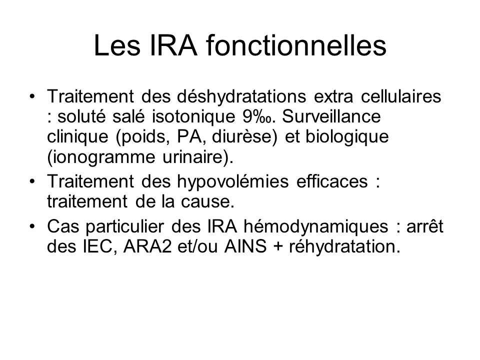 Les IRA fonctionnelles Traitement des déshydratations extra cellulaires : soluté salé isotonique 9.