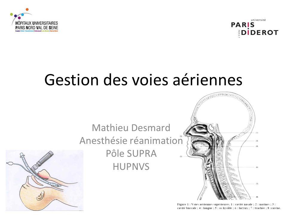 Gestion des voies aériennes Mathieu Desmard Anesthésie réanimation Pôle SUPRA HUPNVS