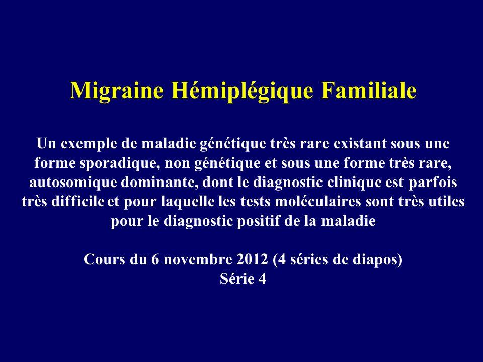 Migraine Hémiplégique Familiale Un exemple de maladie génétique très rare existant sous une forme sporadique, non génétique et sous une forme très rar
