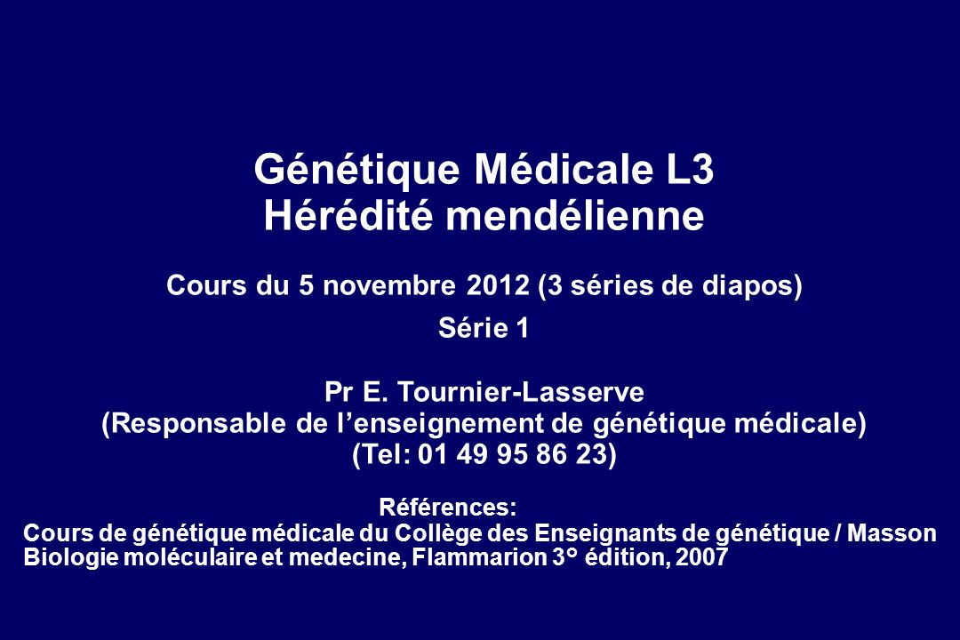 Génétique Médicale L3 Hérédité mendélienne Cours du 5 novembre 2012 (3 séries de diapos) Série 1 Pr E.