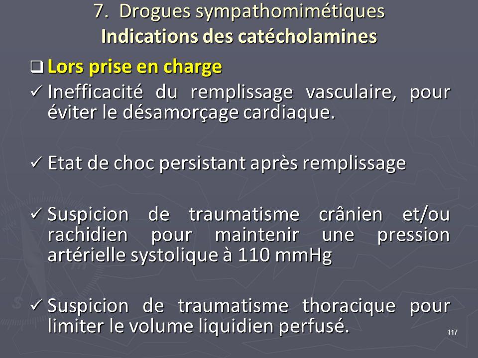 117 7. Drogues sympathomimétiques Indications des catécholamines Lors prise en charge Lors prise en charge Inefficacité du remplissage vasculaire, pou