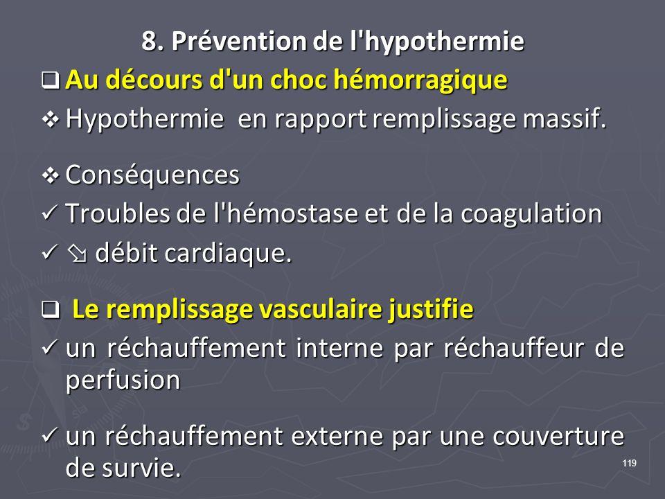 119 8. Prévention de l'hypothermie Au décours d'un choc hémorragique Au décours d'un choc hémorragique Hypothermie en rapport remplissage massif. Hypo