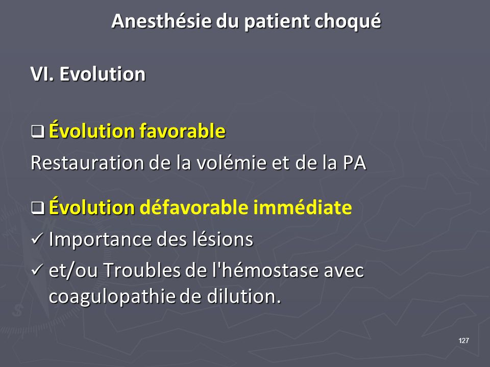 127 Anesthésie du patient choqué VI. Evolution Évolution favorable Évolution favorable Restauration de la volémie et de la PA Évolution Évolution défa
