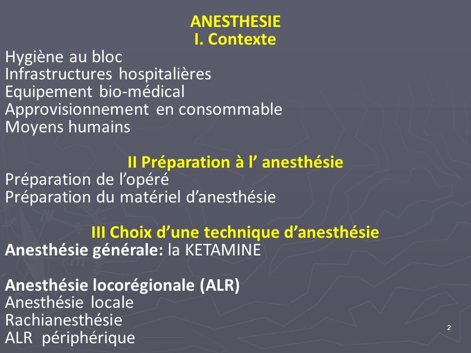 2 ANESTHESIE I. Contexte Hygiène au bloc Infrastructures hospitalières Equipement bio-médical Approvisionnement en consommable Moyens humains II Prépa