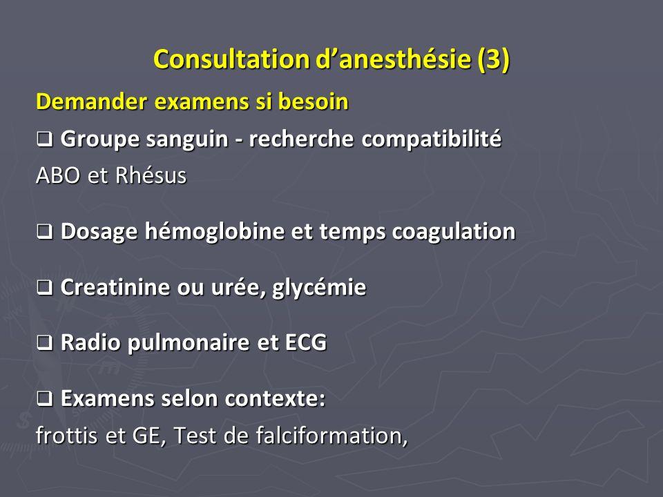 Consultation danesthésie (3) Demander examens si besoin Groupe sanguin - recherche compatibilité Groupe sanguin - recherche compatibilité ABO et Rhésu