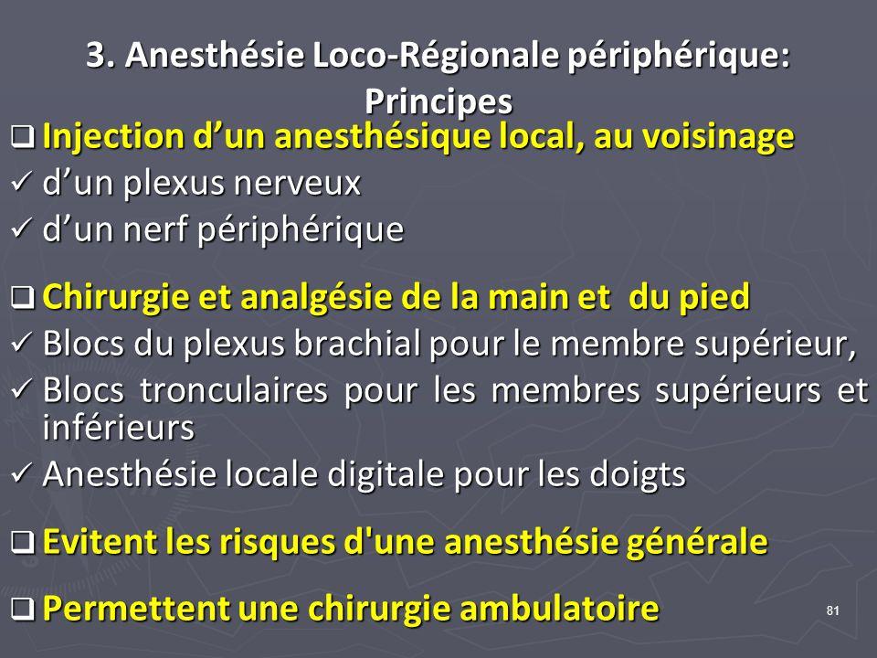 81 3. Anesthésie Loco-Régionale périphérique: Principes Injection dun anesthésique local, au voisinage Injection dun anesthésique local, au voisinage