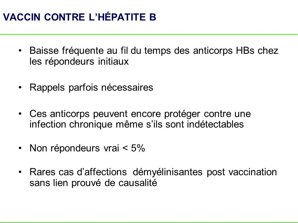 VACCIN CONTRE LHÉPATITE B Baisse fréquente au fil du temps des anticorps HBs chez les répondeurs initiaux Rappels parfois nécessaires Ces anticorps pe