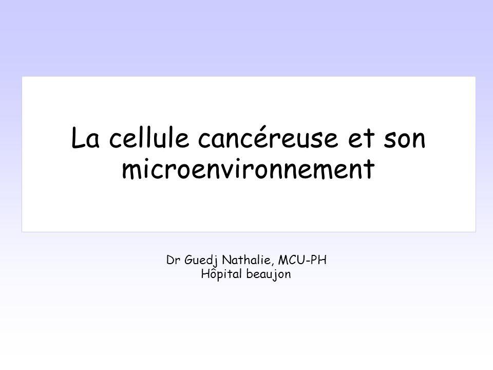 La cellule cancéreuse et son microenvironnement Dr Guedj Nathalie, MCU-PH Hôpital beaujon