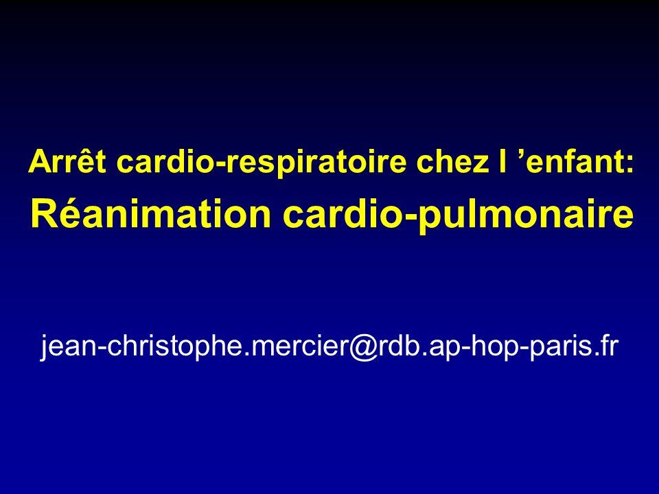 Arrêt cardio-respiratoire chez l enfant: Réanimation cardio-pulmonaire jean-christophe.mercier@rdb.ap-hop-paris.fr