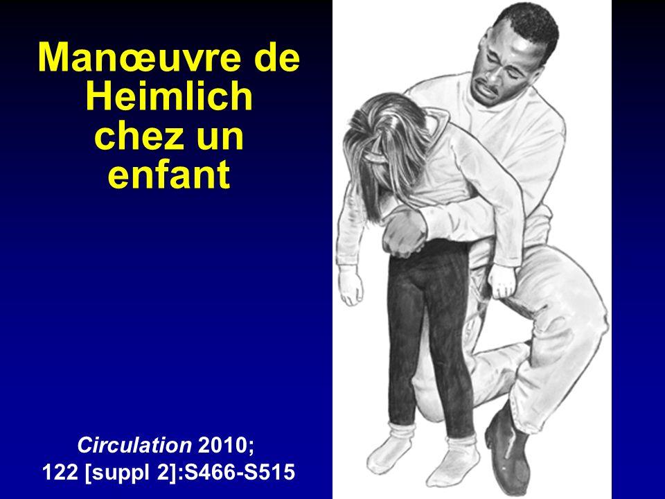 Manœuvre de Heimlich chez un enfant Circulation 2010; 122 [suppl 2]:S466-S515