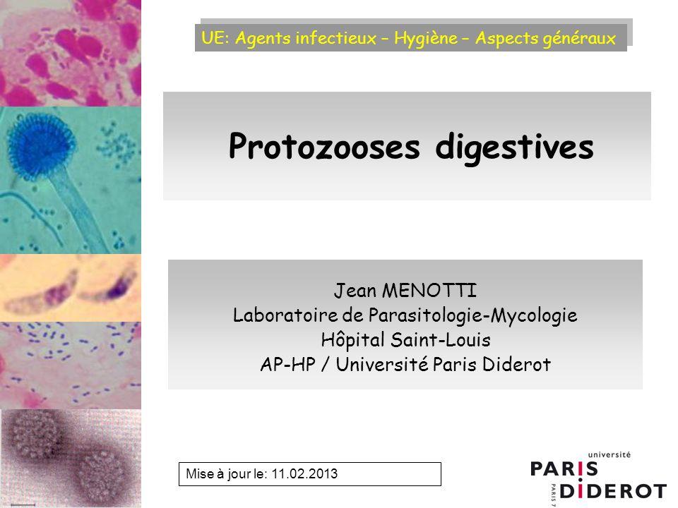 UE: Agents infectieux – Hygiène – Aspects généraux Mise à jour le: 11.02.2013 Protozooses digestives Jean MENOTTI Laboratoire de Parasitologie-Mycolog