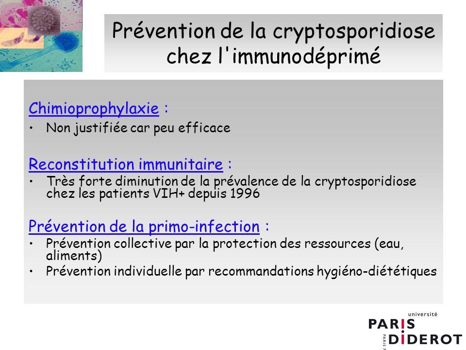 Prévention de la cryptosporidiose chez l'immunodéprimé Chimioprophylaxie : Non justifiée car peu efficace Reconstitution immunitaire : Très forte dimi