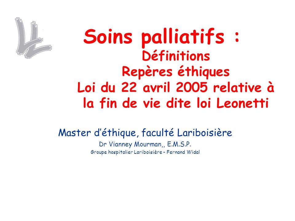 Soins palliatifs : Définitions Repères éthiques Loi du 22 avril 2005 relative à la fin de vie dite loi Leonetti Master déthique, faculté Lariboisière